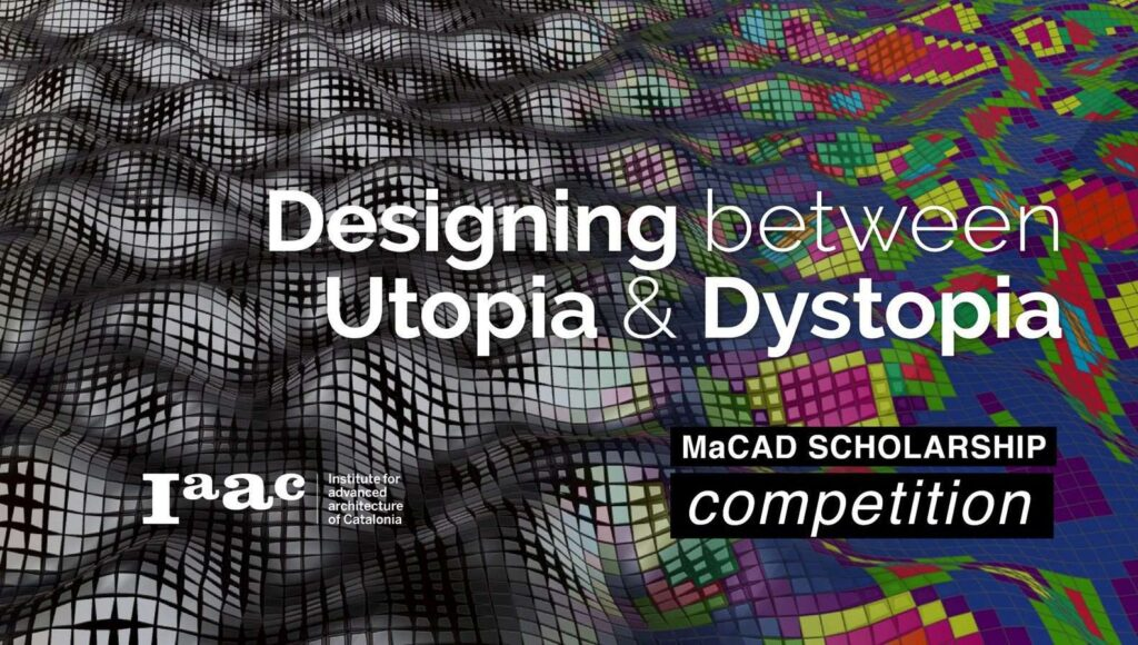 IAAC > Scholarship Competition for MaCAD 2021
