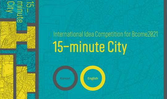 2021 Bcome International Ideas Competition: 15-minute City
